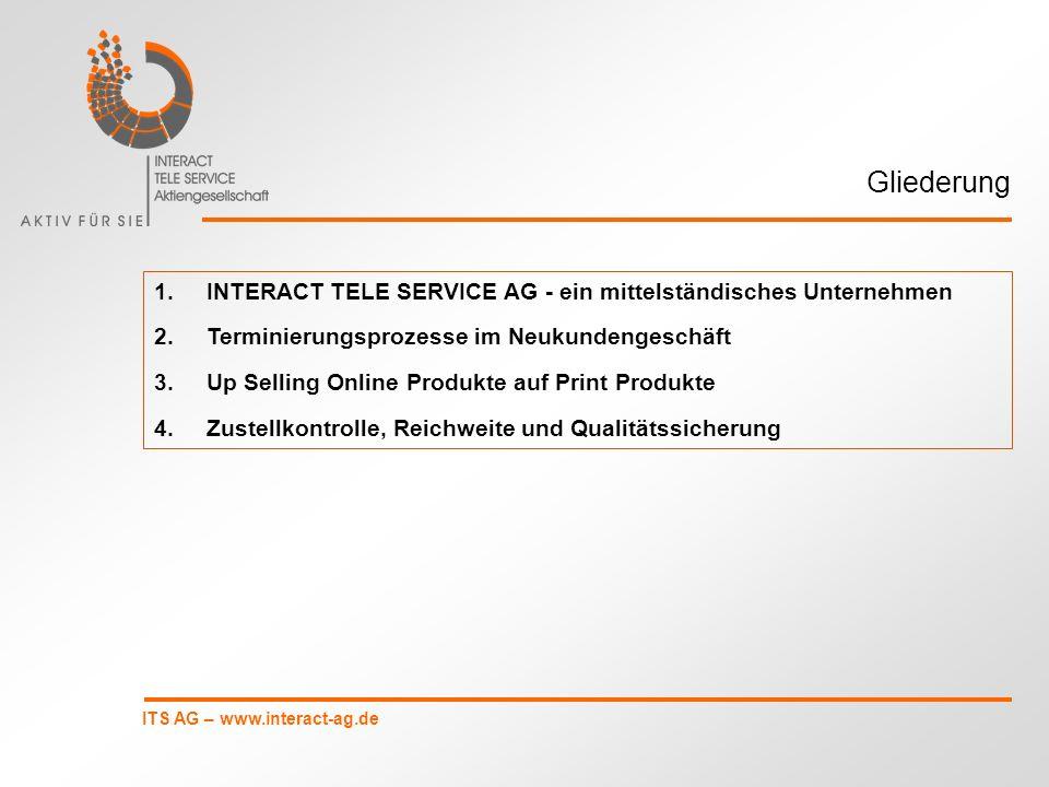 ITS AG – www.interact-ag.de 1.INTERACT TELE SERVICE AG - ein mittelständisches Unternehmen 2.Terminierungsprozesse im Neukundengeschäft 3.Up Selling O