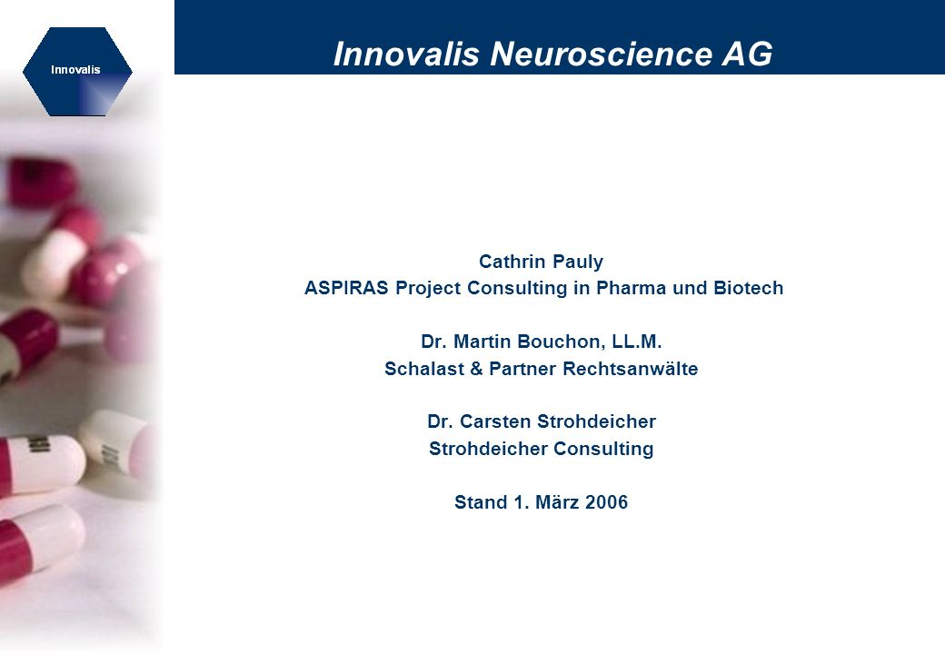 Innovalis Neuroscience AG Cathrin Pauly ASPIRAS Project Consulting in Pharma und Biotech Dr. Martin Bouchon, LL.M. Schalast & Partner Rechtsanwälte Dr