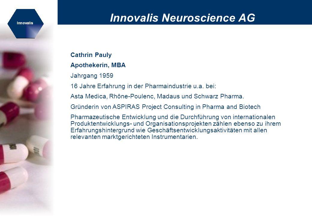 Innovalis Neuroscience AG Cathrin Pauly (Fortsetzung) Zuständig für: - F&E-Management der Innovalis Neuroscience AG, insbesondere - Auswahl der Life Science Unternehmen - Portfoliomanagement der Entwicklungsprojekte - Ablauforganisation - Beratung der Life Science Unternehmen in den Bereichen - Projektmanagement - Geschäftsentwicklung