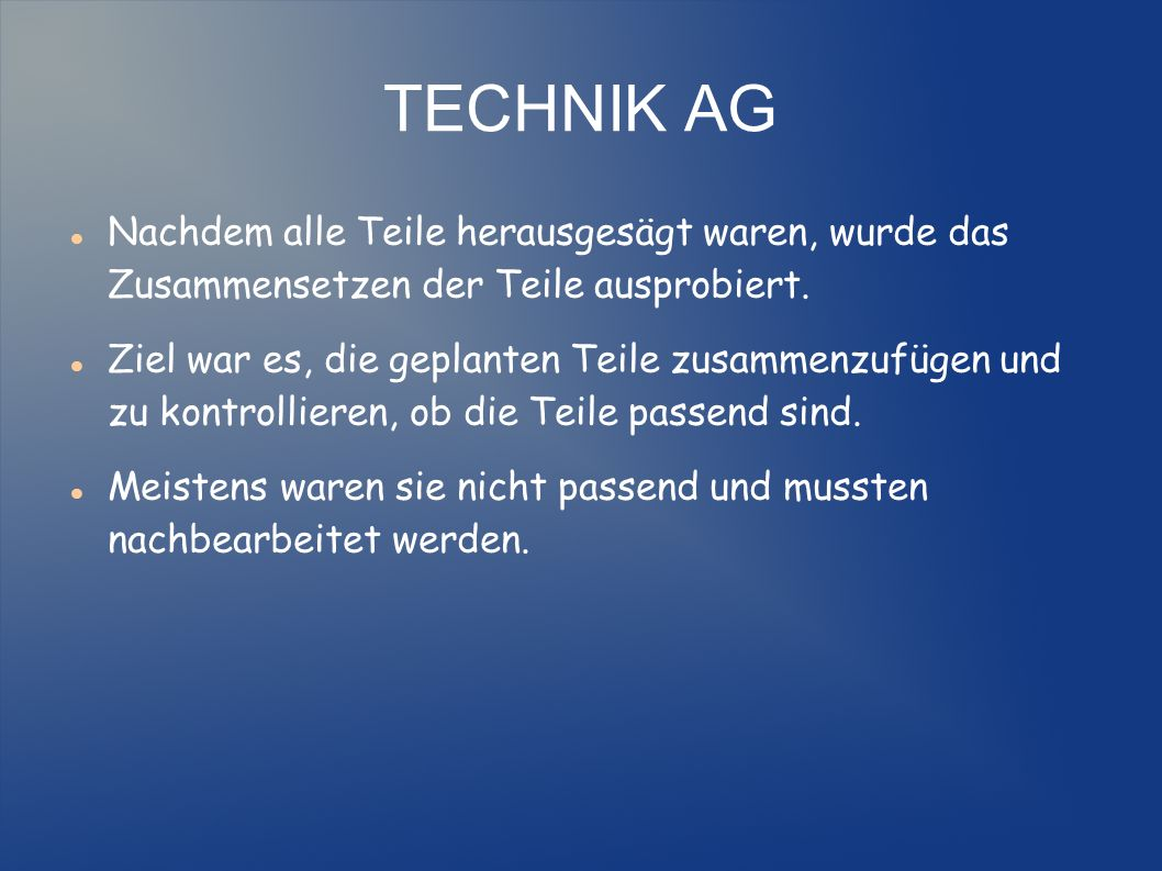 TECHNIK AG Meinungen Technik ist echt klasse Man sollte keine Angst vor Spänen haben.