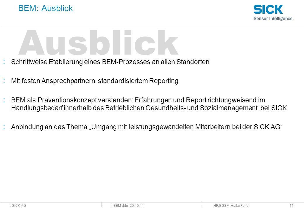 : SICK AG: BEM ddn 20.10.11 Ausblick : Schrittweise Etablierung eines BEM-Prozesses an allen Standorten : Mit festen Ansprechpartnern, standardisierte