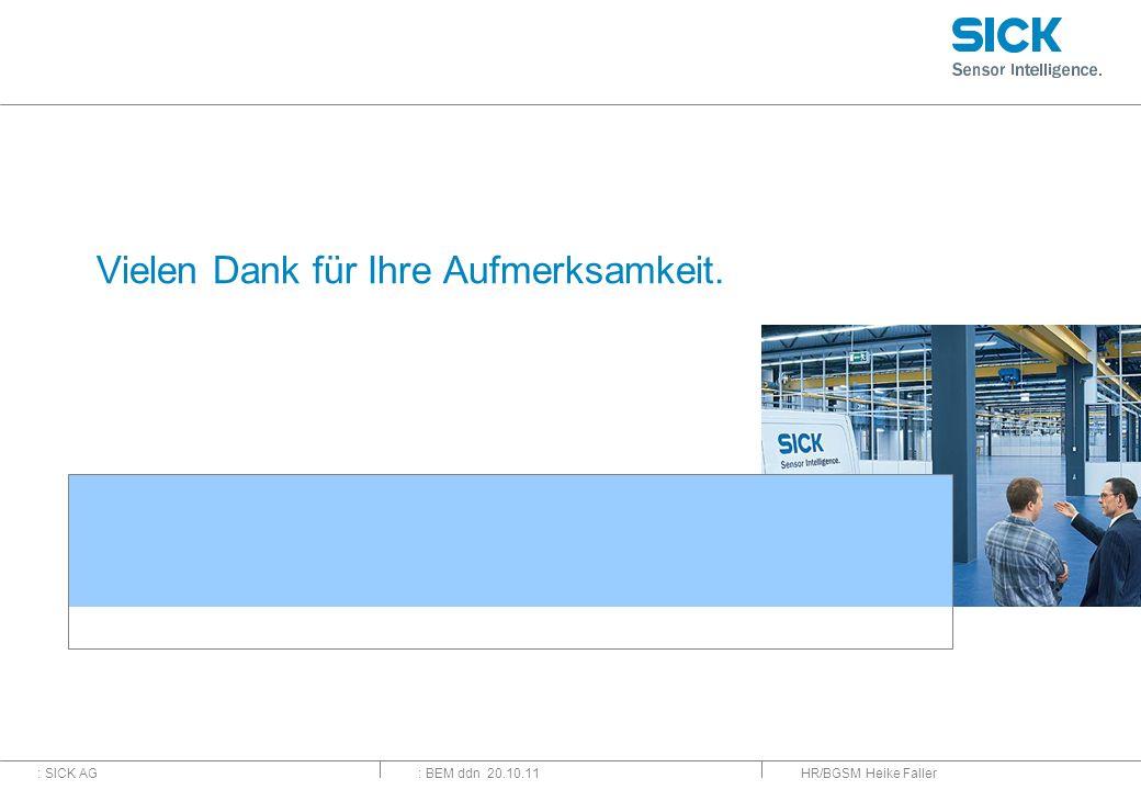 : SICK AG: BEM ddn 20.10.11 Vielen Dank für Ihre Aufmerksamkeit. HR/BGSM Heike Faller