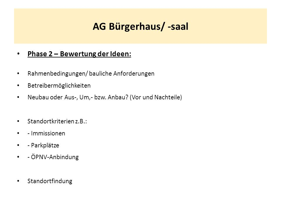 AG Bürgerhaus/ -saal Phase 3 – Festlegung des Vorschlags der AG: Was: Bürgersaal, Bürgerhaus, Bürgerhaus inkl.