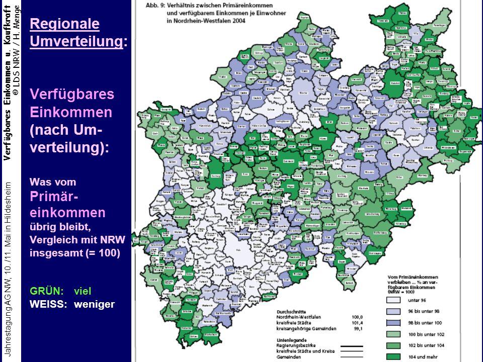 Verfügbares Einkommen u. Kaufkraft © LDS NRW / H. Menge Jahrestagung AG NW, 10. /11. Mai in Hildesheim 10 Regionale Umverteilung: Verfügbares Einkomme