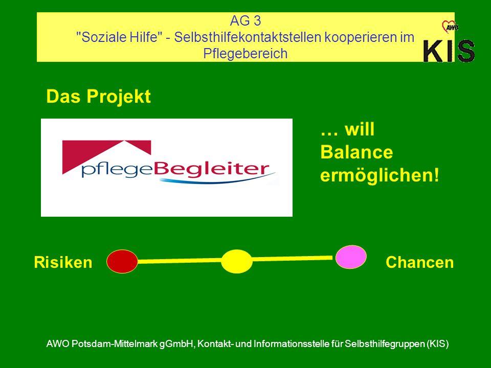 AG 3 Soziale Hilfe - Selbsthilfekontaktstellen kooperieren im Pflegebereich AWO Potsdam-Mittelmark gGmbH, Kontakt- und Informationsstelle für Selbsthilfegruppen (KIS) Das Projekt … will Balance ermöglichen.
