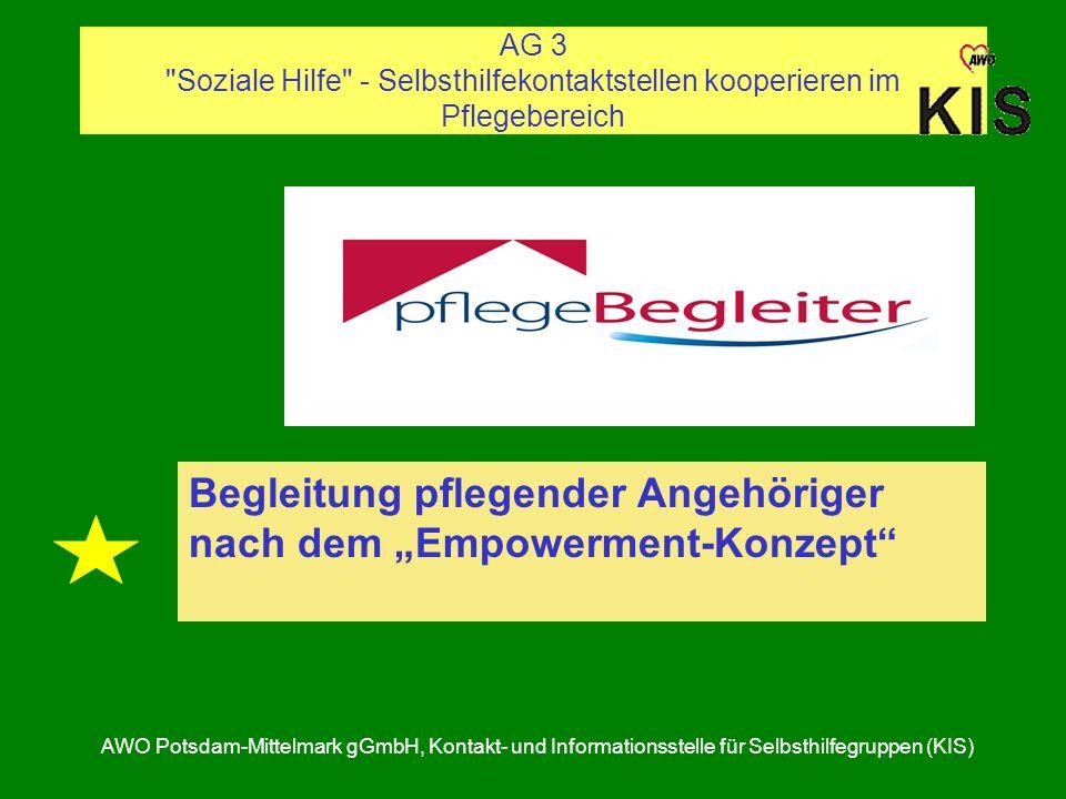AG 3 Soziale Hilfe - Selbsthilfekontaktstellen kooperieren im Pflegebereich AWO Potsdam-Mittelmark gGmbH, Kontakt- und Informationsstelle für Selbsthilfegruppen (KIS) Begleitung pflegender Angehöriger nach dem Empowerment-Konzept