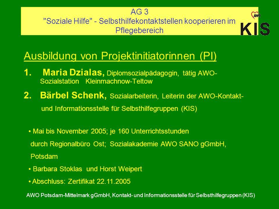 AG 3 Soziale Hilfe - Selbsthilfekontaktstellen kooperieren im Pflegebereich AWO Potsdam-Mittelmark gGmbH, Kontakt- und Informationsstelle für Selbsthilfegruppen (KIS) Ausbildung von Projektinitiatorinnen (PI) 1.