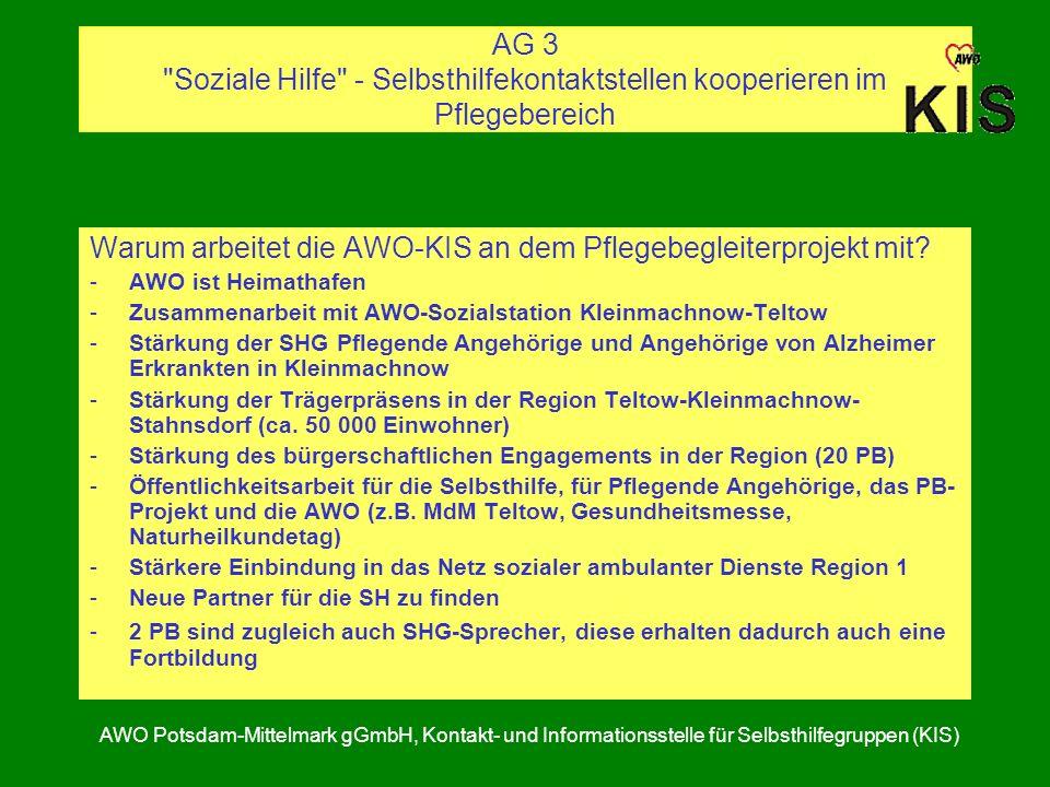 AG 3 Soziale Hilfe - Selbsthilfekontaktstellen kooperieren im Pflegebereich AWO Potsdam-Mittelmark gGmbH, Kontakt- und Informationsstelle für Selbsthilfegruppen (KIS) Warum arbeitet die AWO-KIS an dem Pflegebegleiterprojekt mit.