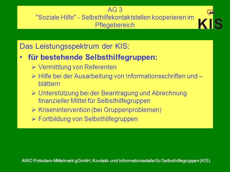 AG 3 Soziale Hilfe - Selbsthilfekontaktstellen kooperieren im Pflegebereich AWO Potsdam-Mittelmark gGmbH, Kontakt- und Informationsstelle für Selbsthilfegruppen (KIS) Folgende Prinzipien kommen zum Tragen: -Engagement für mich - mit anderen - für andere – in die Gesellschaft hinein -Selbstbestimmung und Selbstsorge -wertschätzende Zusammenarbeit von pflegenden Angehörigen, Freiwilligeninitiativen und Institutionen -wechselseitige Anerkennung