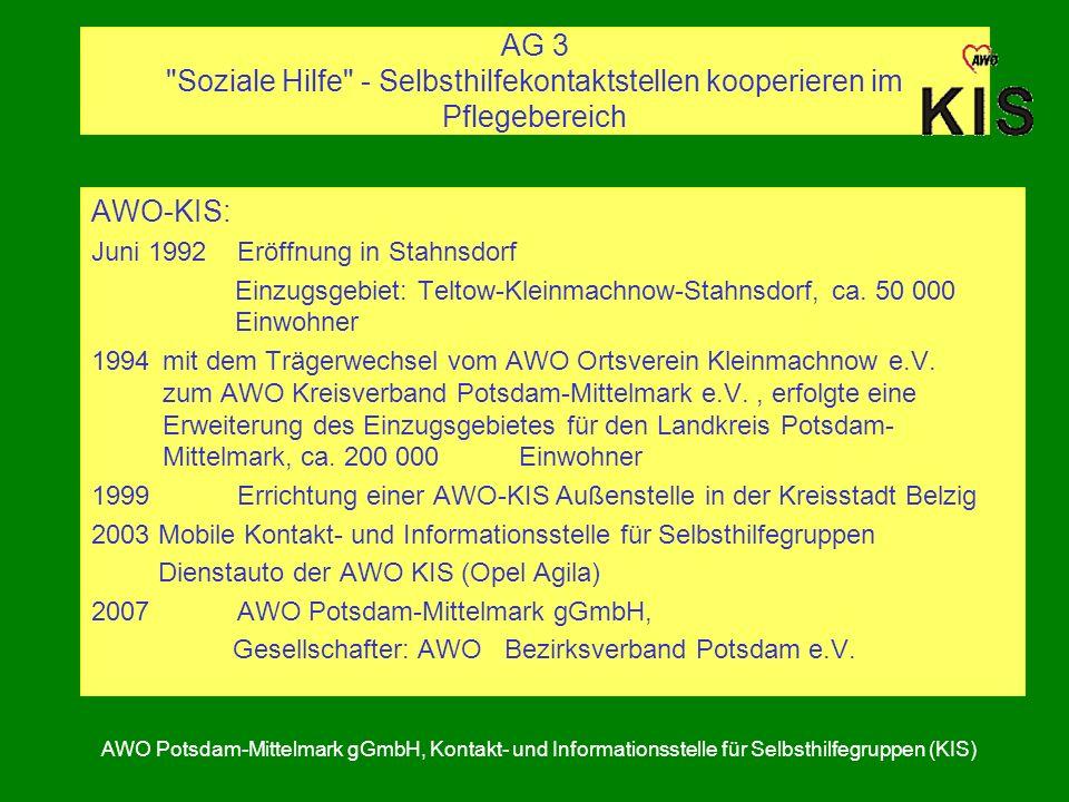 AG 3 Soziale Hilfe - Selbsthilfekontaktstellen kooperieren im Pflegebereich AWO-KIS: Juni 1992 Eröffnung in Stahnsdorf Einzugsgebiet: Teltow-Kleinmachnow-Stahnsdorf, ca.