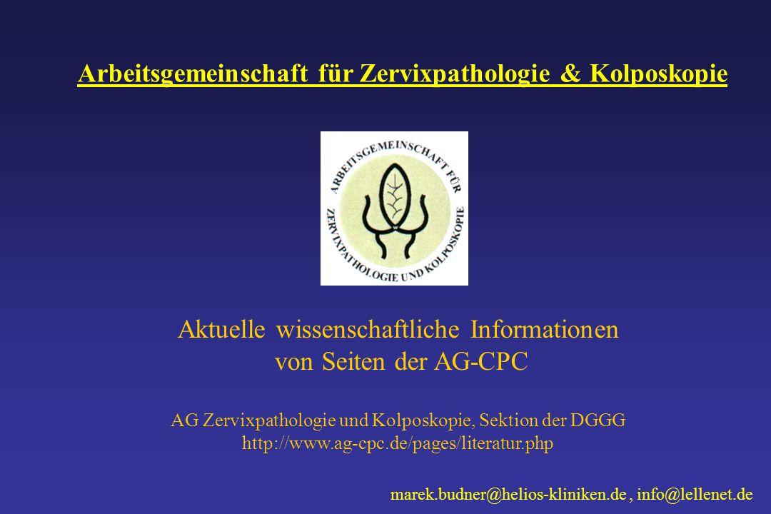Aktuelle wissenschaftliche Informationen von Seiten der AG-CPC AG Zervixpathologie und Kolposkopie, Sektion der DGGG http://www.ag-cpc.de/pages/litera