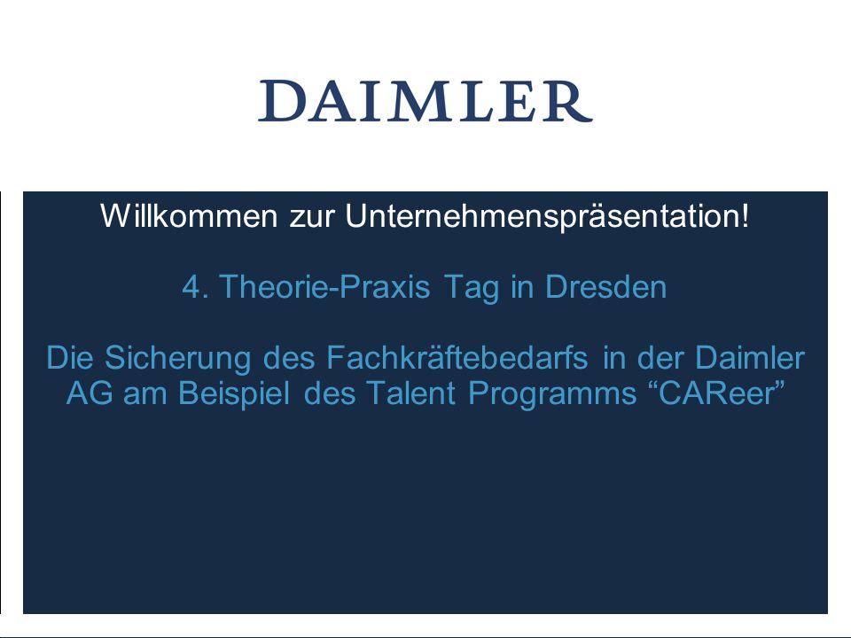 Willkommen zur Unternehmenspräsentation! 4. Theorie-Praxis Tag in Dresden Die Sicherung des Fachkräftebedarfs in der Daimler AG am Beispiel des Talent