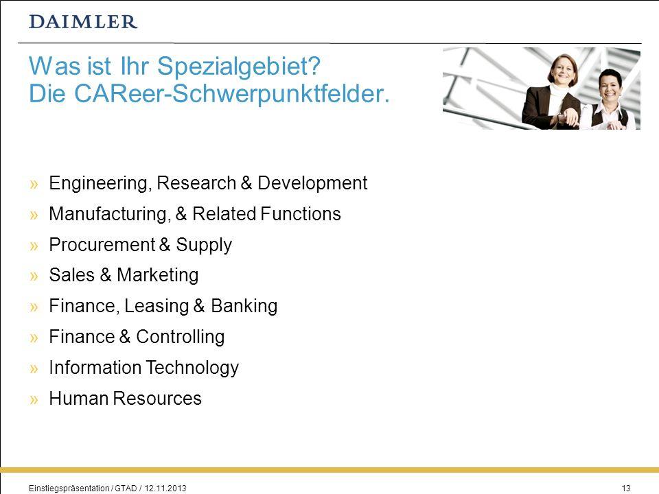 Einstiegspräsentation / GTAD / 12.11.201313 Was ist Ihr Spezialgebiet? Die CAReer-Schwerpunktfelder. Engineering, Research & Development Manufacturing