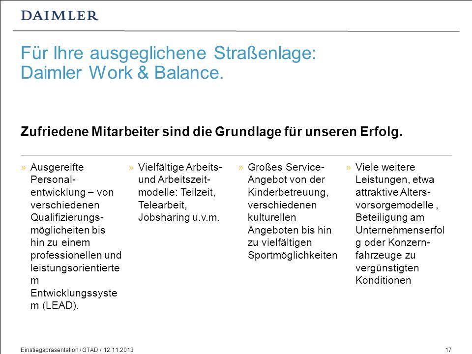 Einstiegspräsentation / GTAD / 12.11.201317 Für Ihre ausgeglichene Straßenlage: Daimler Work & Balance. Zufriedene Mitarbeiter sind die Grundlage für