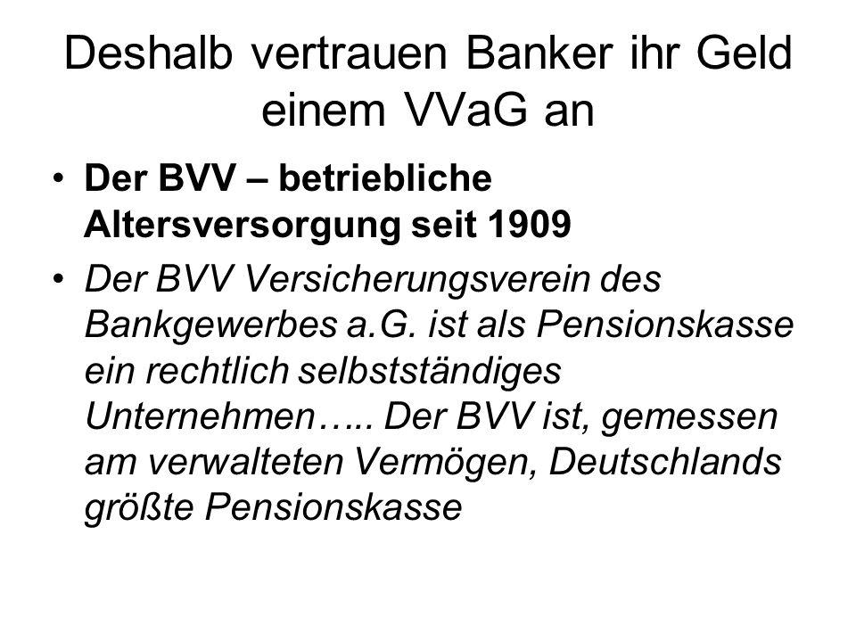 Der BVV – betriebliche Altersversorgung seit 1909 Der BVV Versicherungsverein des Bankgewerbes a.G. ist als Pensionskasse ein rechtlich selbstständige