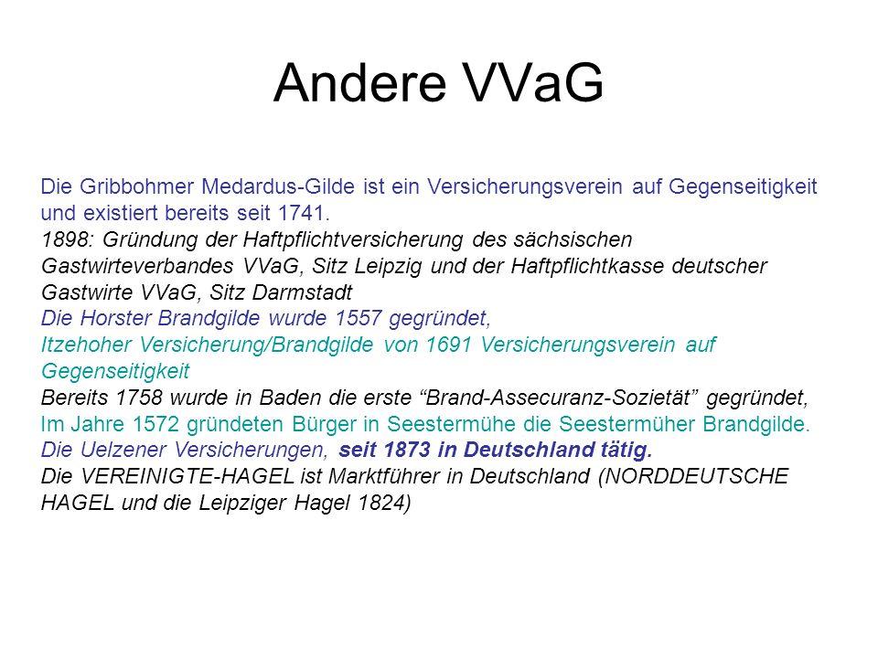 Andere VVaG Die Gribbohmer Medardus-Gilde ist ein Versicherungsverein auf Gegenseitigkeit und existiert bereits seit 1741. 1898: Gründung der Haftpfli