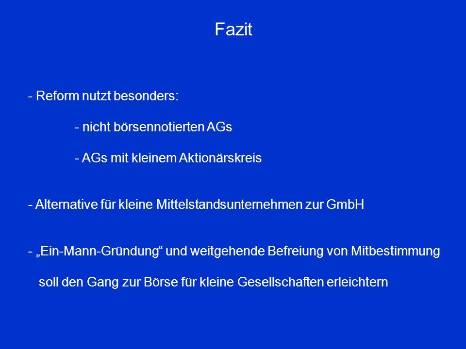 Fazit - Reform nutzt besonders: - nicht börsennotierten AGs - AGs mit kleinem Aktionärskreis - Alternative für kleine Mittelstandsunternehmen zur GmbH
