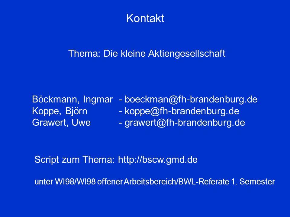 Kontakt Thema: Die kleine Aktiengesellschaft Böckmann, Ingmar - boeckman@fh-brandenburg.de Koppe, Björn- koppe@fh-brandenburg.de Grawert, Uwe- grawert