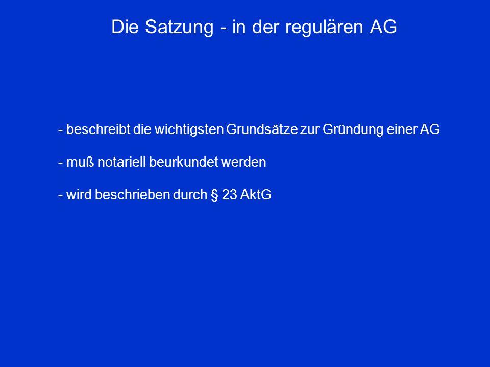 Die Satzung - in der regulären AG - beschreibt die wichtigsten Grundsätze zur Gründung einer AG - muß notariell beurkundet werden - wird beschrieben d