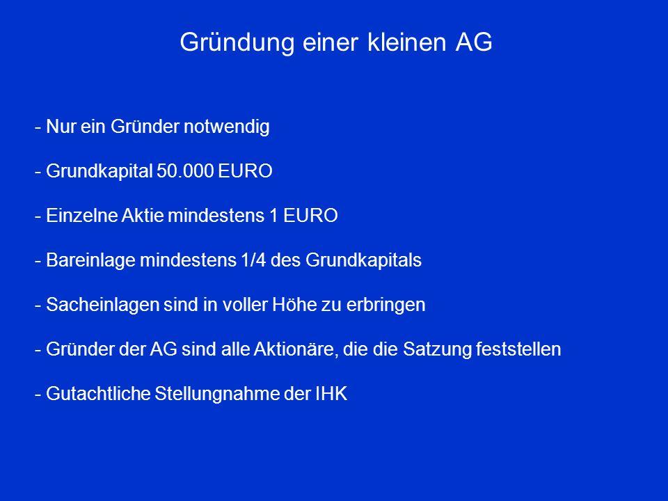 Gründung einer kleinen AG - Nur ein Gründer notwendig - Grundkapital 50.000 EURO - Einzelne Aktie mindestens 1 EURO - Bareinlage mindestens 1/4 des Gr