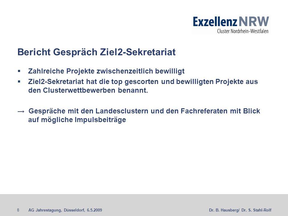 AG Jahrestagung, Düsseldorf, 6.5.20098Dr. B. Hausberg/ Dr. S. Stahl-Rolf Bericht Gespräch Ziel2-Sekretariat Zahlreiche Projekte zwischenzeitlich bewil