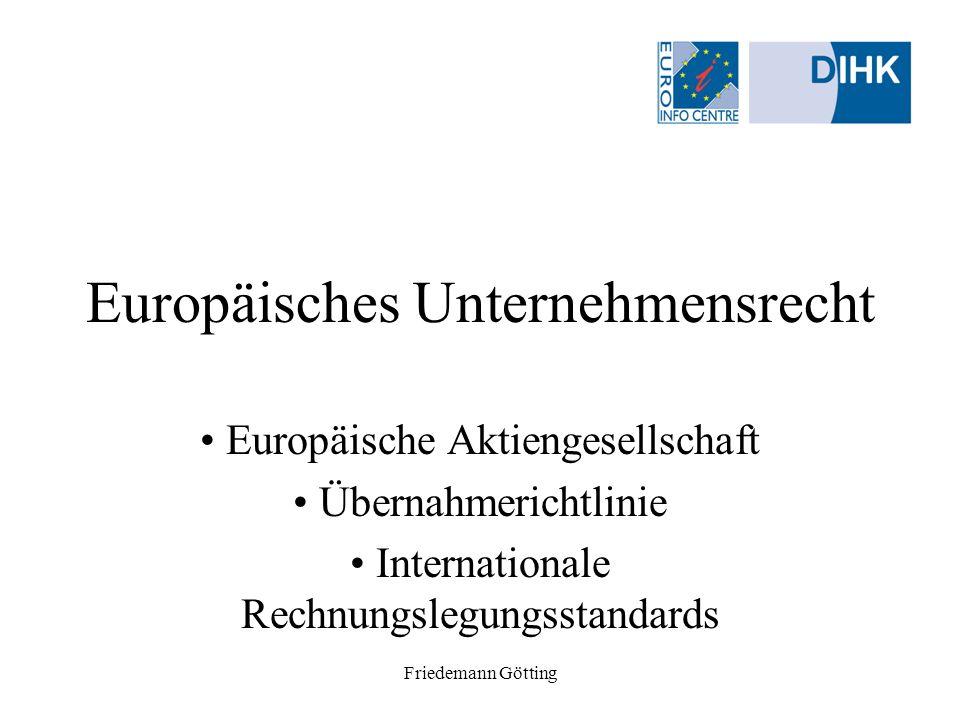 Friedemann Götting EU-Unternehmensrecht Europa-AG Umsetzung –Deutsches Artikelgesetz (Gesellschaftsrecht, Mitbestimmung, Steuerrecht) –Zeithorizont Diskussionsentwurf 2.