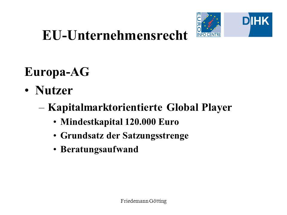 Friedemann Götting EU-Unternehmensrecht Europa-AG Nutzer –Kapitalmarktorientierte Global Player Mindestkapital 120.000 Euro Grundsatz der Satzungsstre