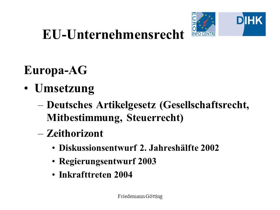 Friedemann Götting EU-Unternehmensrecht Europa-AG Umsetzung –Deutsches Artikelgesetz (Gesellschaftsrecht, Mitbestimmung, Steuerrecht) –Zeithorizont Di