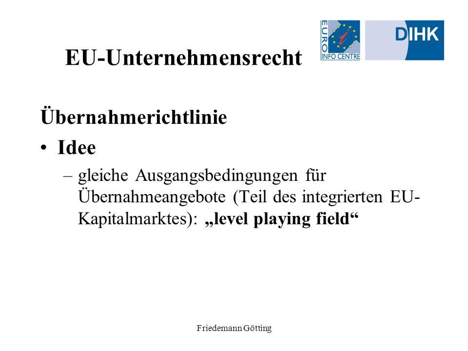 Friedemann Götting EU-Unternehmensrecht Übernahmerichtlinie Idee –gleiche Ausgangsbedingungen für Übernahmeangebote (Teil des integrierten EU- Kapital
