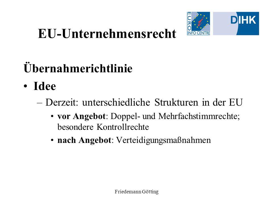 Friedemann Götting EU-Unternehmensrecht Übernahmerichtlinie Idee –Derzeit: unterschiedliche Strukturen in der EU vor Angebot: Doppel- und Mehrfachstim