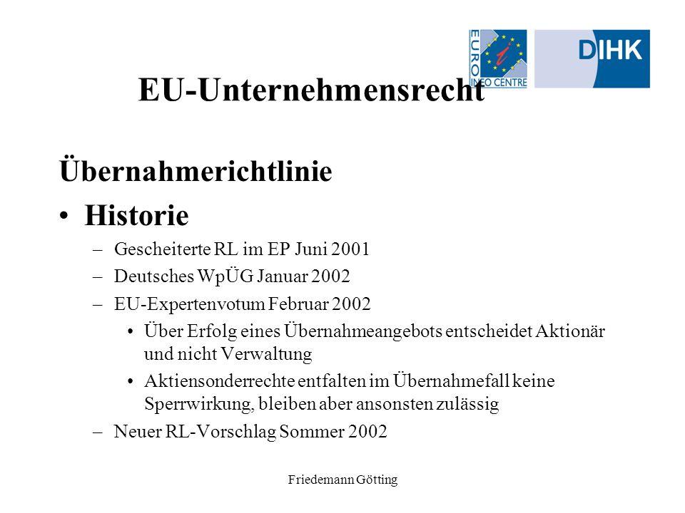 Friedemann Götting EU-Unternehmensrecht Übernahmerichtlinie Historie –Gescheiterte RL im EP Juni 2001 –Deutsches WpÜG Januar 2002 –EU-Expertenvotum Fe