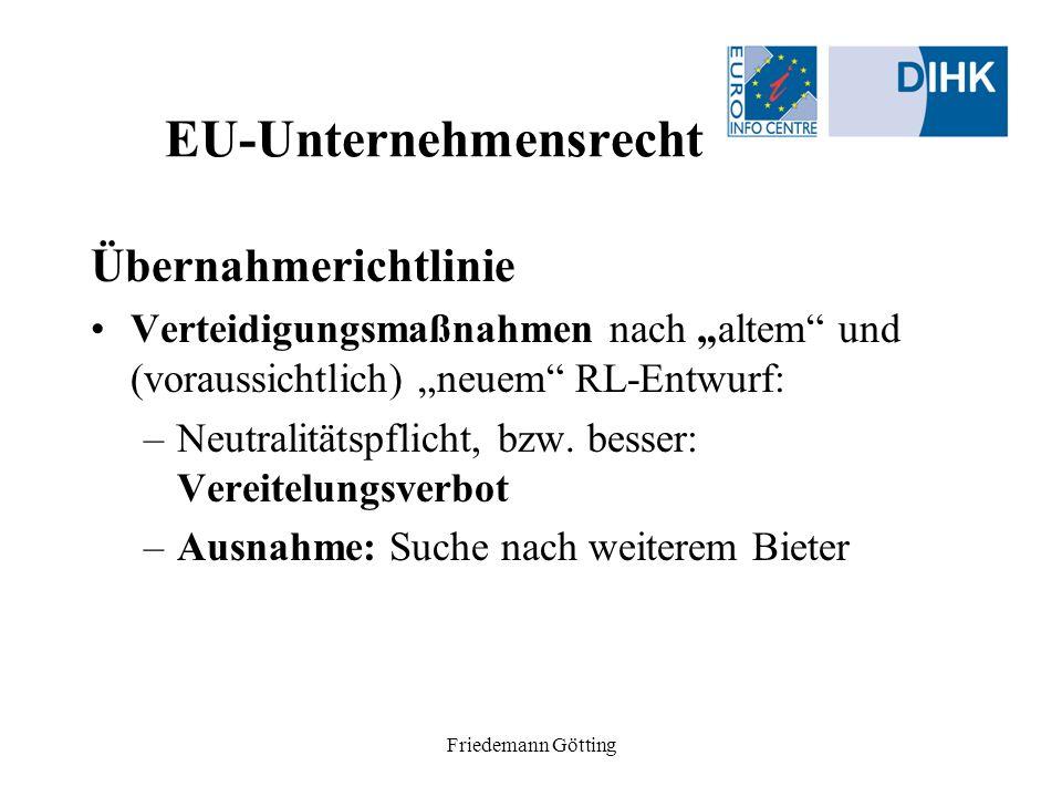 Friedemann Götting EU-Unternehmensrecht Übernahmerichtlinie Verteidigungsmaßnahmen nach altem und (voraussichtlich) neuem RL-Entwurf: –Neutralitätspfl