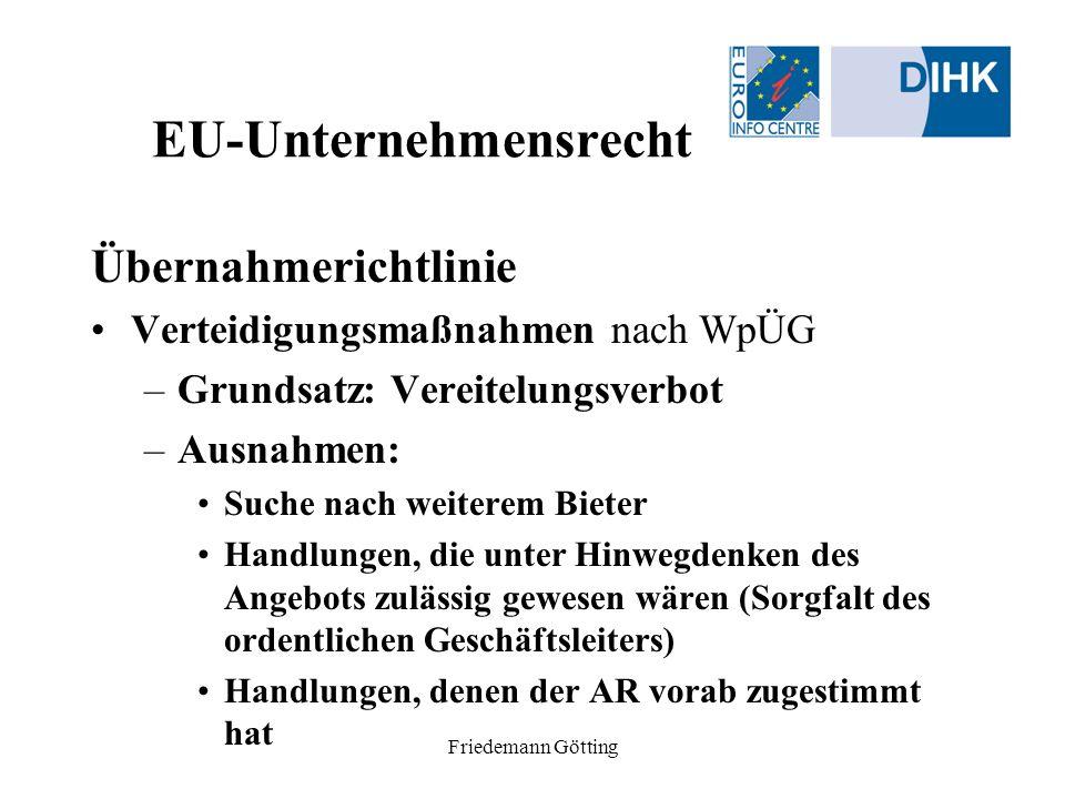 Friedemann Götting EU-Unternehmensrecht Übernahmerichtlinie Verteidigungsmaßnahmen nach WpÜG –Grundsatz: Vereitelungsverbot –Ausnahmen: Suche nach wei