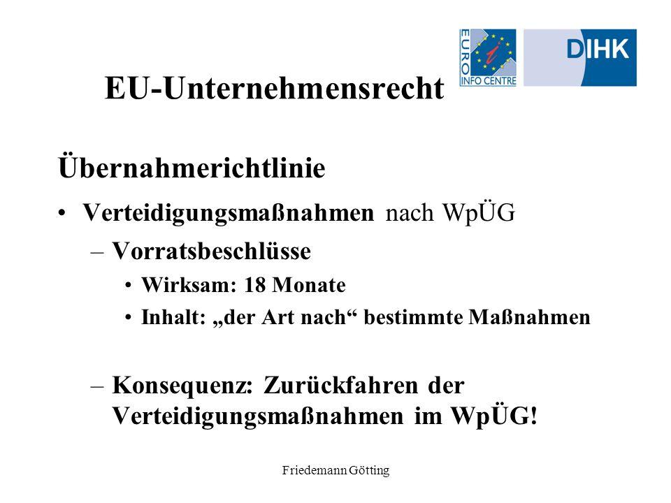 Friedemann Götting EU-Unternehmensrecht Übernahmerichtlinie Verteidigungsmaßnahmen nach WpÜG –Vorratsbeschlüsse Wirksam: 18 Monate Inhalt: der Art nac