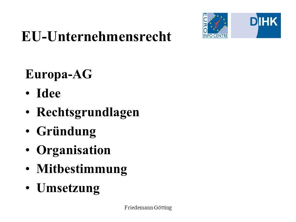 Friedemann Götting EU-Unternehmensrecht Internationale Rechnungslegungsstandards Idee –Vergleichbarkeit der Abschlüsse –International Accounting Standards (IAS) oder US-Generally Accepted Accounting Principles (US-GAAP).