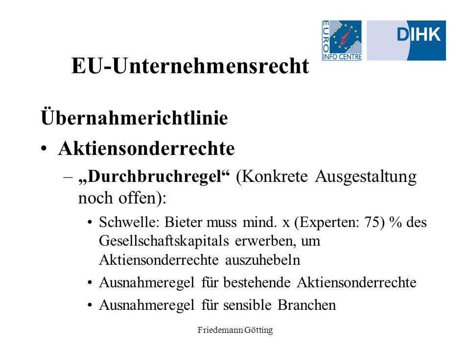 Friedemann Götting EU-Unternehmensrecht Übernahmerichtlinie Aktiensonderrechte –Durchbruchregel (Konkrete Ausgestaltung noch offen): Schwelle: Bieter