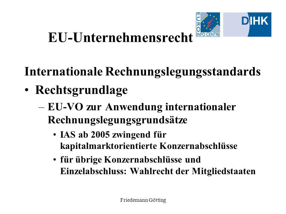 Friedemann Götting EU-Unternehmensrecht Internationale Rechnungslegungsstandards Rechtsgrundlage –EU-VO zur Anwendung internationaler Rechnungslegungs