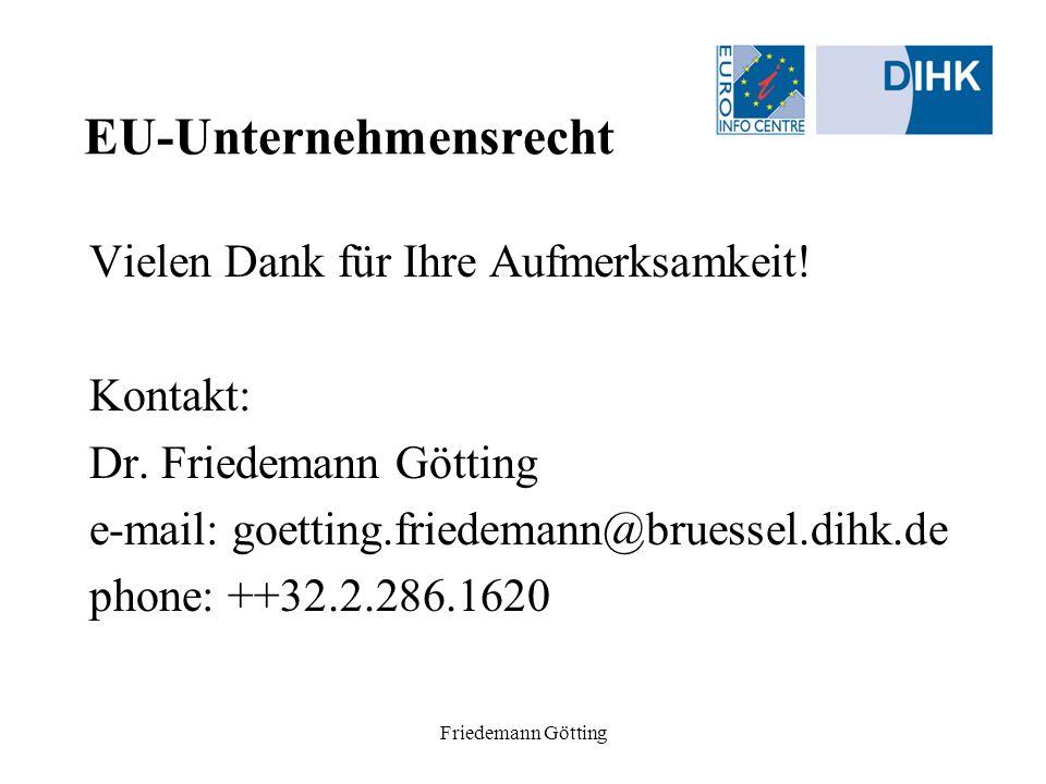 Friedemann Götting EU-Unternehmensrecht Vielen Dank für Ihre Aufmerksamkeit! Kontakt: Dr. Friedemann Götting e-mail: goetting.friedemann@bruessel.dihk
