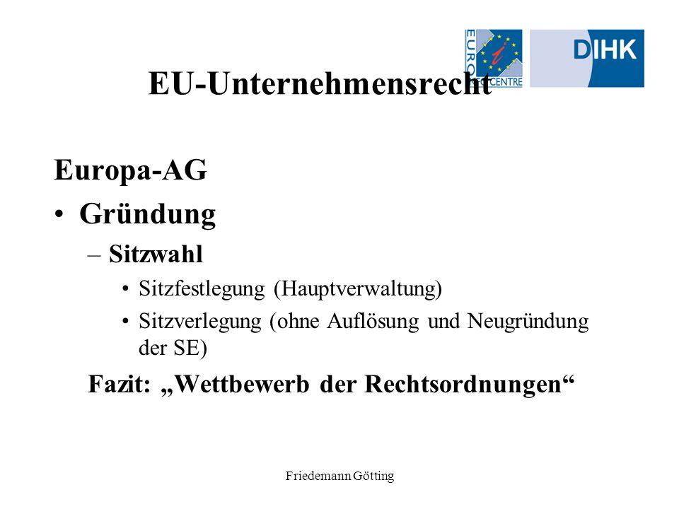 Friedemann Götting EU-Unternehmensrecht Europa-AG Gründung –Sitzwahl Sitzfestlegung (Hauptverwaltung) Sitzverlegung (ohne Auflösung und Neugründung de