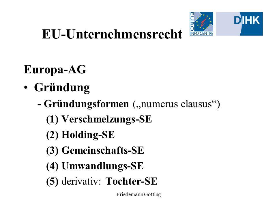 Friedemann Götting EU-Unternehmensrecht Europa-AG Gründung - Gründungsformen (numerus clausus) (1) Verschmelzungs-SE (2) Holding-SE (3) Gemeinschafts-