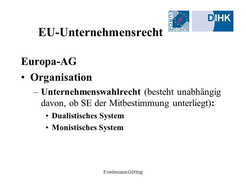 Friedemann Götting EU-Unternehmensrecht Europa-AG Organisation –Unternehmenswahlrecht (besteht unabhängig davon, ob SE der Mitbestimmung unterliegt):