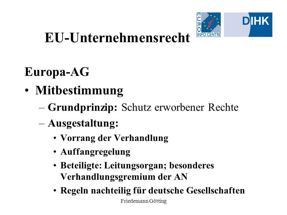 Friedemann Götting EU-Unternehmensrecht Europa-AG Mitbestimmung –Grundprinzip: Schutz erworbener Rechte –Ausgestaltung: Vorrang der Verhandlung Auffan