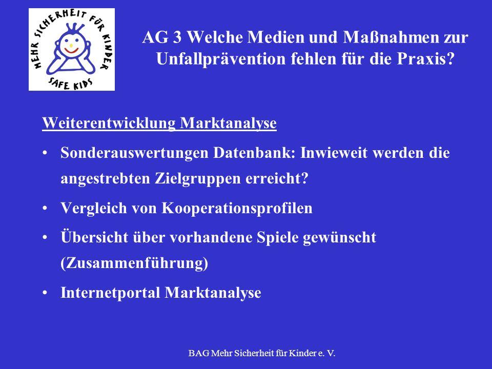 BAG Mehr Sicherheit für Kinder e. V. AG 3 Welche Medien und Maßnahmen zur Unfallprävention fehlen für die Praxis? Weiterentwicklung Marktanalyse Sonde
