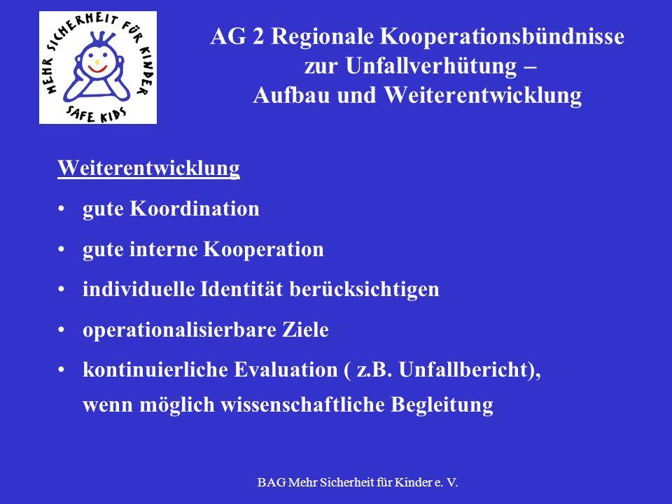 BAG Mehr Sicherheit für Kinder e. V. AG 2 Regionale Kooperationsbündnisse zur Unfallverhütung – Aufbau und Weiterentwicklung Weiterentwicklung gute Ko