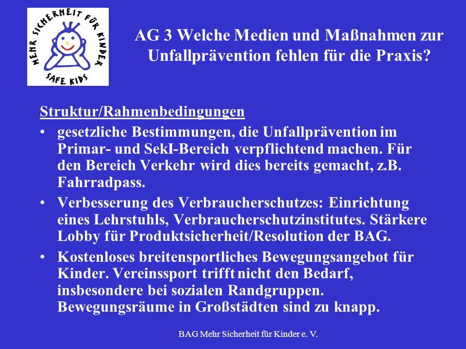 BAG Mehr Sicherheit für Kinder e. V. AG 3 Welche Medien und Maßnahmen zur Unfallprävention fehlen für die Praxis? Struktur/Rahmenbedingungen gesetzlic