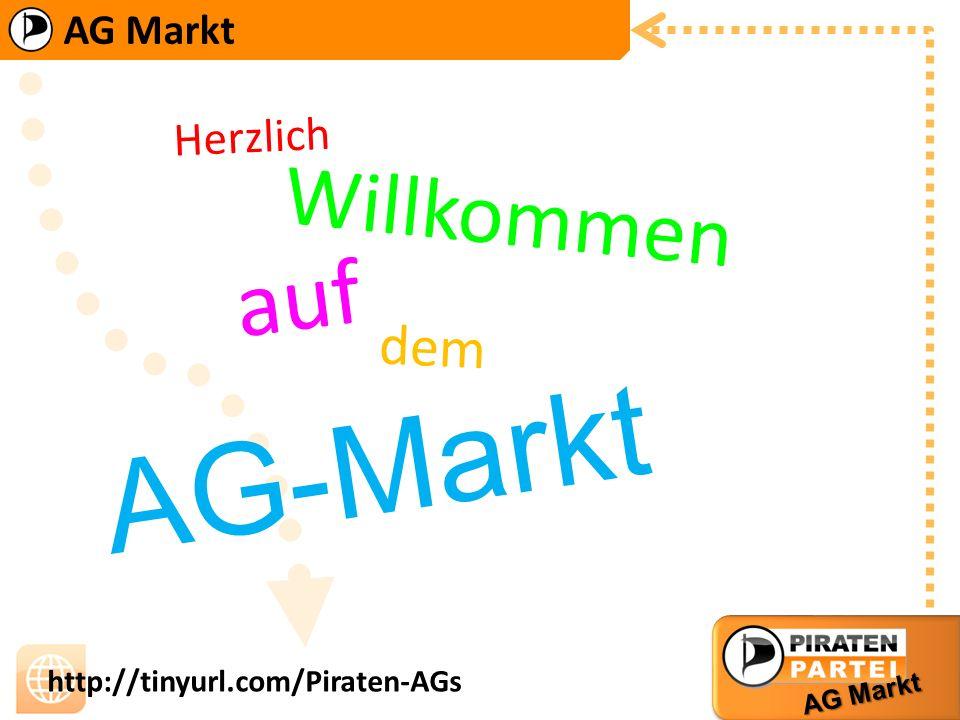 AG Markt http://tinyurl.com/Piraten-AGs Öffentlichkeitsarbeit IT Infrastruktur Politik Verwaltung Sonstiges
