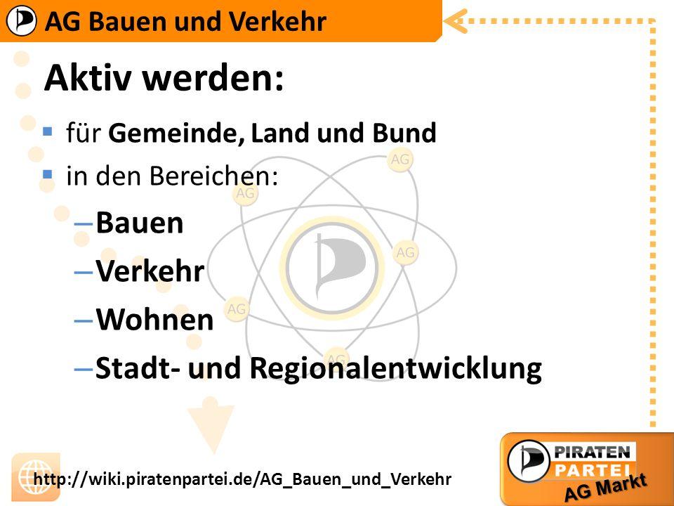 AG Bauen und Verkehr AG Markt http://wiki.piratenpartei.de/AG_Bauen_und_Verkehr Aktiv werden: für Gemeinde, Land und Bund in den Bereichen: – Bauen –