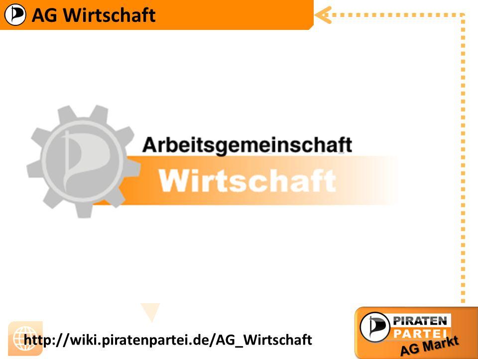 AG Wirtschaft AG Markt http://wiki.piratenpartei.de/AG_Wirtschaft