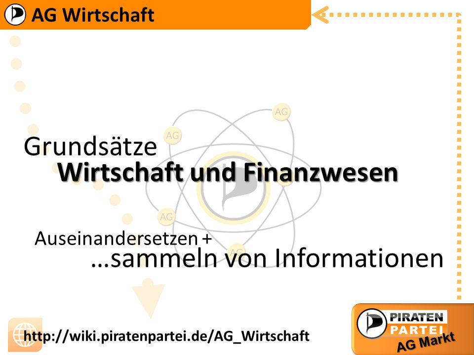 AG Wirtschaft AG Markt http://wiki.piratenpartei.de/AG_Wirtschaft …sammeln von Informationen Wirtschaft und Finanzwesen Grundsätze Auseinandersetzen +