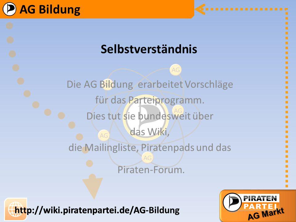 AG Bildung AG Markt http://wiki.piratenpartei.de/AG-Bildung AG Bildung AG Markt http://wiki.piratenpartei.de/AG Bildung ist ein zentraler Bereich der Gesellschaft Nur durch freie Bildung ist jedem Bürger die demokratische Beteiligung an gesellschaftlichen Entscheidungsformen möglich.
